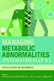 Managing Metabolic Abnormalities in the Psychiatrically Ill : A Clinical Guide for Psychiatrists, , 1585622419
