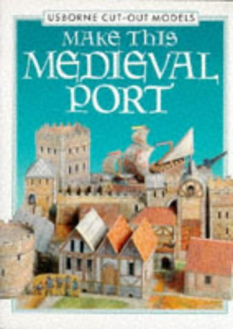 Make This Medieval Port (Usborne Cut-Out Models)