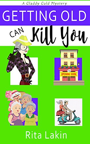 Getting Old Can Kill You (Gladdy Gold Mysteries Book 7)