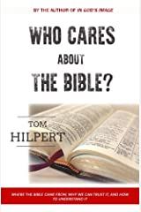 Who Cares About the Bible?: Where it came from, how to understand it, and why it matters. Paperback
