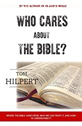 Who Cares About the Bible?: Where it came from, how to understand it, and why it matters.