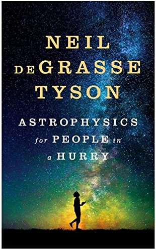 Astrophysics For People In A Hurry  Neil Degrasse Tyson Astrophysics For People In A Hurry