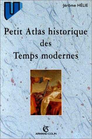 Petit atlas historique des Temps modernes Broché – 9 mars 2000 Jérôme Hélie Armand Colin 2200019173 Atlas historiques
