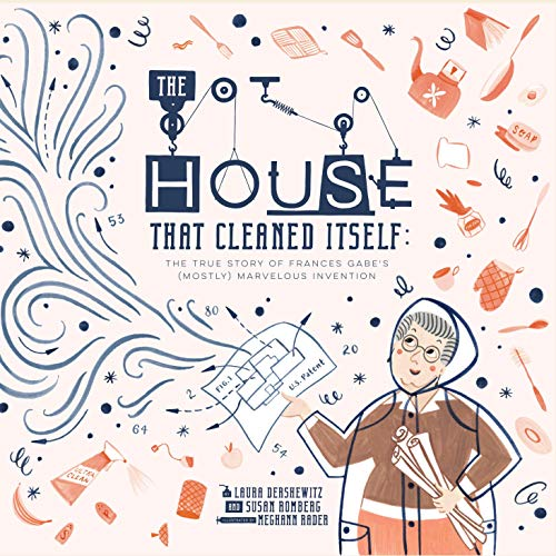 The House That Cleaned Itself: The True Story of Frances Gabe's (Mostly) Marvelous Invention