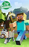 Minecraft Strategy Guide & Game Walkthrough - Cheats, Tips, Tricks, AND MORE!