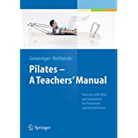 Pilates a Teachers' Manual: Exercises with MATS and Equipement for Prevention and Rehabilitation