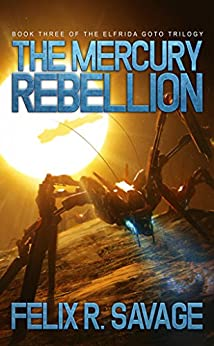 The Mercury Rebellion (Sol System Renegades): The Elfrida Goto Trilogy, Book 3 by [Savage, Felix R.]