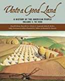 Unto A Good Land: A History Of The American People, Volume 1: To 1900, Jr. David Edwin Harrell, Edwin S. Gaustad, John B. Boles, Sally Foreman Griffith, Randall M. Miller, Randall Bennett Woods, 0802829449