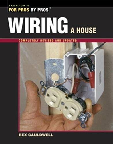 Wiring a House: 5th Edition (For Pros By Pros) by Rex Cauldwell ()