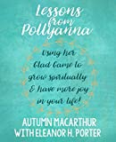 Lessons from Pollyanna: Using her Glad Game to grow spiritually and have more joy in your life!
