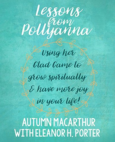 Download Lessons from Pollyanna: Using her Glad Game to grow spiritually and have more joy in your life! pdf