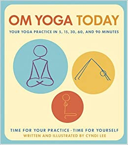 OM Yoga Today: Your Yoga Practice in 5, 15, 30, 60, and 90 ...