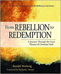 Book From Rebellion to Redemption: A Journey Through the Great Themes of Christian Faith: A Year of Reflections on the Heidelberg Catechism by Randal Working (2001-11-02)