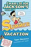 Charlie Joe Jackson's Guide to Summer Vacation, Tommy Greenwald, 1626720312