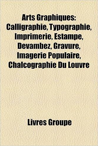 Livres gratuits en ligne Arts Graphiques: Calligraphie, Typographie, Imprimerie, Estampe, Devambez, Gravure, Imagerie Populaire, Chalcographie Du Louvre pdf, epub