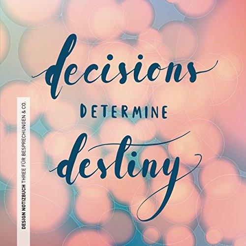 Design Notizbuch Three für Besprechungen & Co.: decisions determine destiny (youneo projects Design Notizbuch) (German Edition) pdf