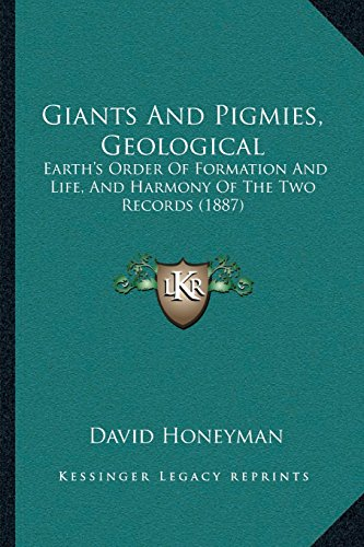 Giants And Pigmies, Geological: Earths Order Of Formation And Life, And Harmony Of The Two Records (1887)
