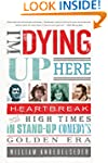 I'm Dying Up Here: Heartbreak and Hig...