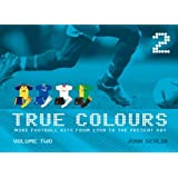 True Colours: v. 2: More Football Kits from 1980 to the Present Day by Devlin, John (2006) Hardcover