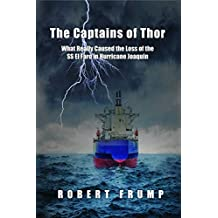 The Captains of Thor: What Really Caused the Loss of the SS El Faro in Hurricane Joaquin