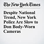 Despite National Trend, New York Police Are Slow to Don Body-Worn Cameras | Joseph Goldstein