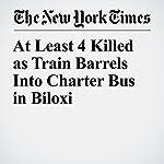 At Least 4 Killed as Train Barrels Into Charter Bus in Biloxi | Matthew Haag