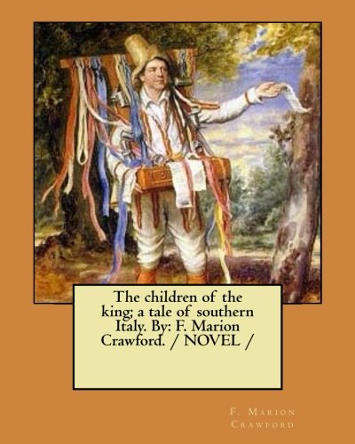 The children of the king; a tale of southern Italy. By: F. Marion Crawford. / NOVEL /
