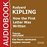 How the First Letter Was Written [Russian Edition] | Rudyard Kipling
