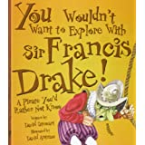 You Wouldn't Want to Explore With Sir Francis Drake!: A Pirate You'd Rather Not Know