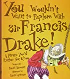 Front cover for the book You Wouldn't Want to Explore With Sir Francis Drake!: A Pirate You'd Rather Not Know by David Stewart