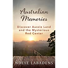 Australian Memories: Discover Aussie Land and the Mysterious Red Center (Travels and Adventures of Ndeye Labadens  Book 1)