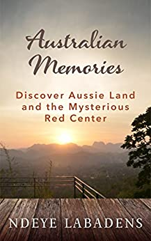 Australian Memories: Discover Aussie Land and the Mysterious Red Center (Travels and Adventures of Ndeye Labadens  Book 1) (English Edition) de [Labadens, Ndeye]