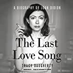 The Last Love Song: A Biography of Joan Didion | Tracy Daugherty