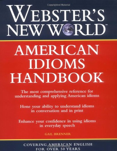 Webster's New World American Idioms Handbook