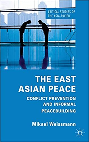 The East Asian Peace: Conflict Prevention and Informal Peacebuilding (Critical Studies of the Asia-Pacific)