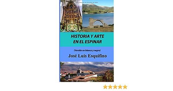 HISTORIA Y ARTE EN EL ESPINAR: Amazon.es: Esquifino Parras, José Luis: Libros