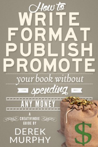 How to Write, Format, Publish and Promote your Book (Without Spending Any Money) by [Murphy, Derek]