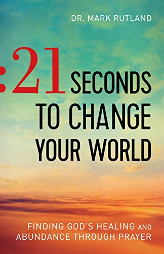 21 seconds to change your world finding gods healing and abundance 21 seconds to change your world finding gods healing and abundance through prayer by fandeluxe Image collections