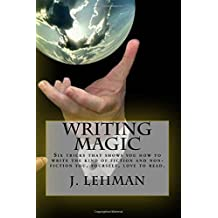 Writing Magic: Six tricks that shows you how to write the kind of fiction and non-fiction you, yourself, love to read.