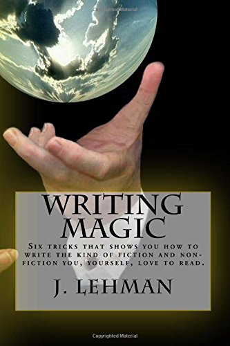 Download Writing Magic: Six tricks that shows you how to write the kind of fiction and non-fiction you, yourself, love to read. PDF