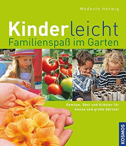 Kinderleicht! Familienspaß im Garten: Gemüse, Obst und Kräuter für kleine und große Gärtner