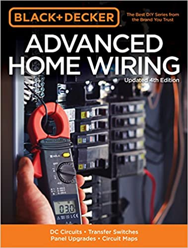 Black & Decker Advanced Home Wiring, Updated 4th Edition: DC Circuits *  Transfer Switches * Panel Upgrades * Circuit Maps * More: Editors of Cool  Springs Press: 9781591866350: Amazon.com: BooksAmazon.com
