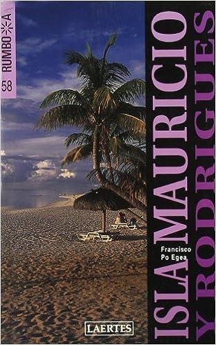 Islas Mauricio y Rodrigues (Rumbo a): Amazon.es: Francisco Po Egea: Libros