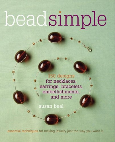 Bead Simple: 150 Designs for Earrings, Necklaces, Bracelets, Embellishments, and More PDF