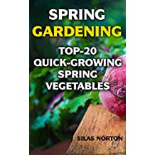 Spring Gardening: Top-20 Quick-Growing Spring Vegetables
