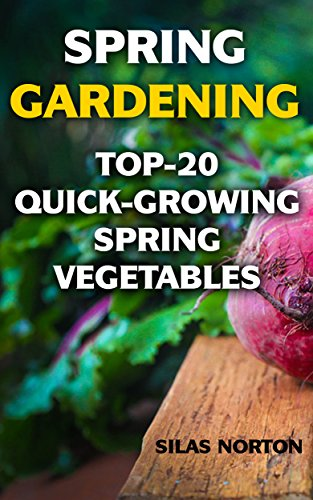 Spring Gardening: Top-20 Quick-Growing Spring Vegetables by [Norton, Silas]