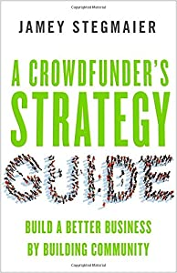 A Crowdfunder's Strategy Guide: Build a Better Business by Building Community from Berrett-Koehler Publishers