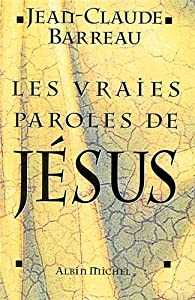 Les vraies paroles de Jésus par Jean-Claude Barreau