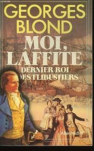 Moi, Laffite, dernier roi des flibustiers par Georges Blond