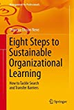 Eight Steps to Sustainable Organizational Learning : How to Tackle Search and Transfer Barriers, Olsson Neve, Theresia, 3319159364